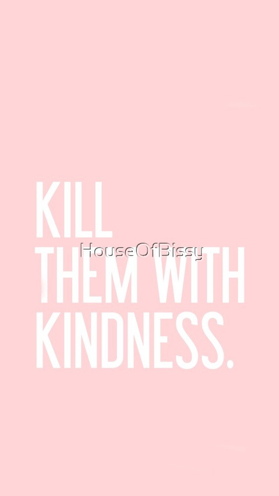Kill Them With Kindness Quote Pink By Houseofbissy Redbubble