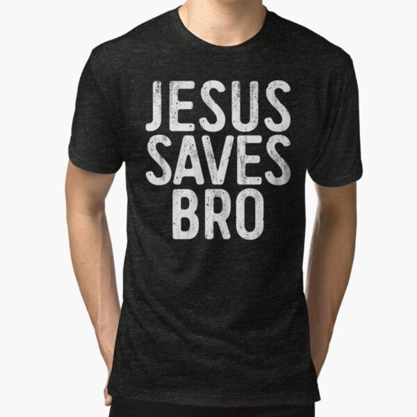 Jesus Saves Bro Tri-blend T-Shirt