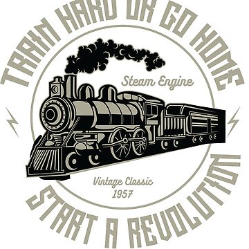 Train Hard Or Go Home - Steam Engine - Vintage Classic - 1957 - Start A Revolution by flipper42
