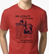 NO LOYALTY TO THE BOSSES Agit Prop Recreation Tri-blend T-Shirt