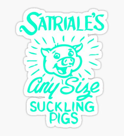 Satriale's - Any Size Suckling Pigs Sticker
