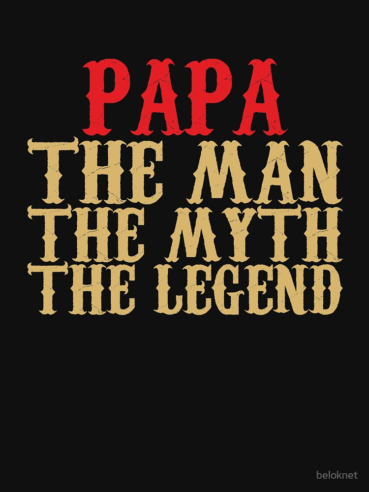 Papa - The Man, The Myth, The Legend | Unisex T-Shirt