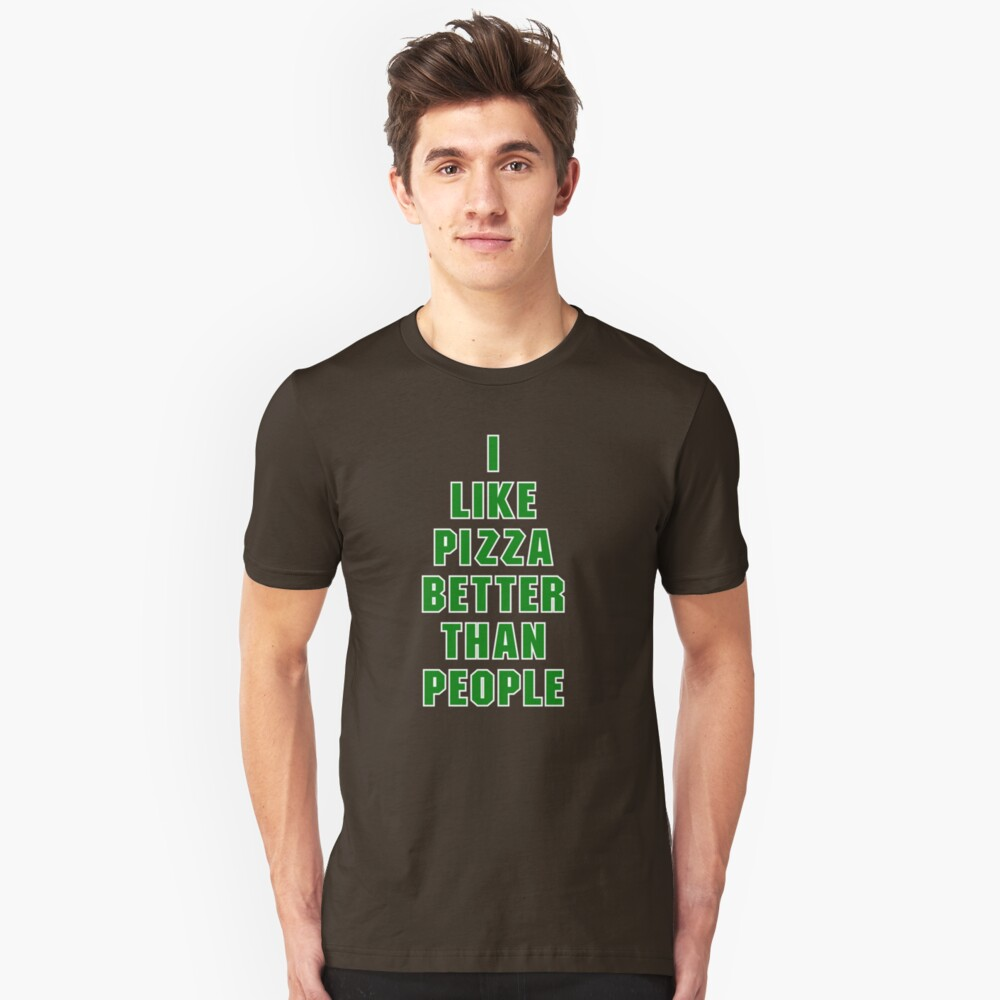 I Like Pizza Better Than People Unisex T-Shirt Front