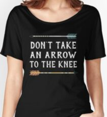Don't Take An Arrow To The Knee - archery - Bow hunting t shirt Women's Relaxed Fit T-Shirt