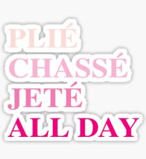 Plie Chasse Jete All Day Ballet Movements Sticker