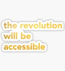 The Revolution Will Be Accessible Sticker
