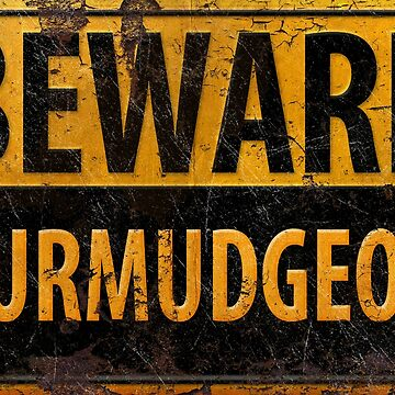 BEWARE CURMUDGEON - Rusty Danger Warning Sign by 26-Characters