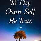 To Thy Own Self Be True by Daniel Lucas