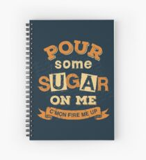 Pour Some Sugar On Me Spiral Notebook