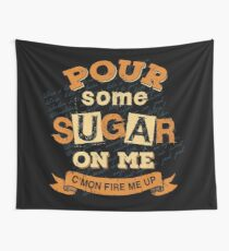 Pour Some Sugar On Me Wall Tapestry