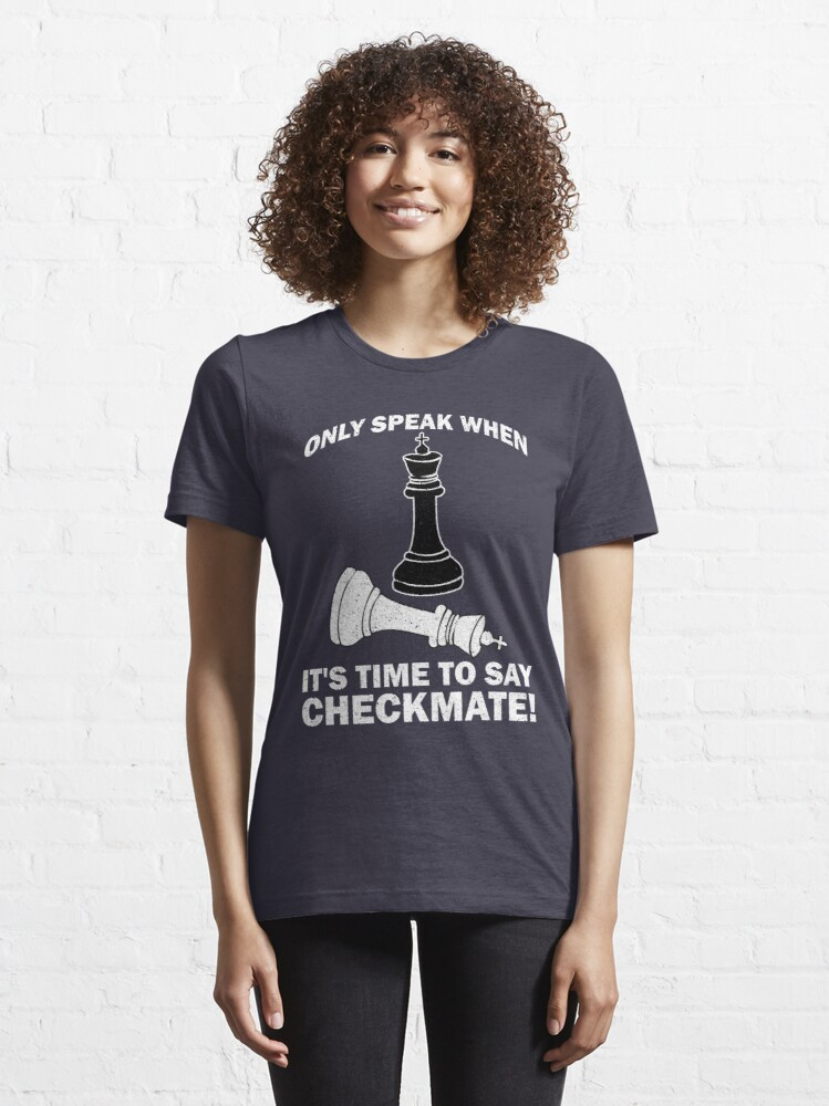 Alternate view of Only Speak When It's Time To Say Checkmate - Cool Chess Club Gift Essential T-Shirt