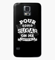 Pour Some Sugar On Me Case/Skin for Samsung Galaxy