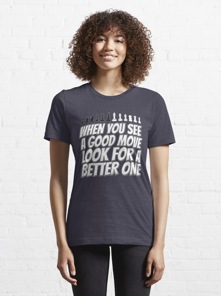 Alternate view of When You See A Good Move - Cool Chess Club Gift Essential T-Shirt