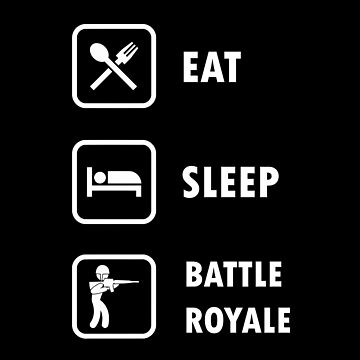 Eat Sleep Battle Royale Gaming by DgVisuals