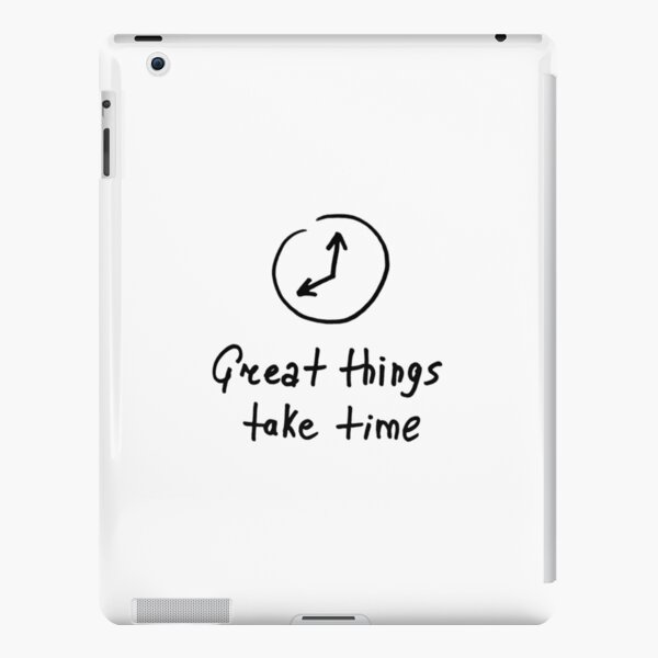 Great things take time iPad Snap Case