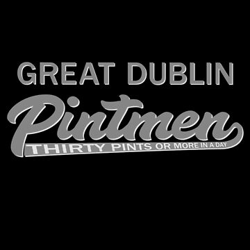 Pintman Team - Great Dublin Pintmen - 30 or more by Joe-okes
