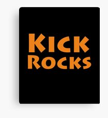 Kick rocks  Canvas Print