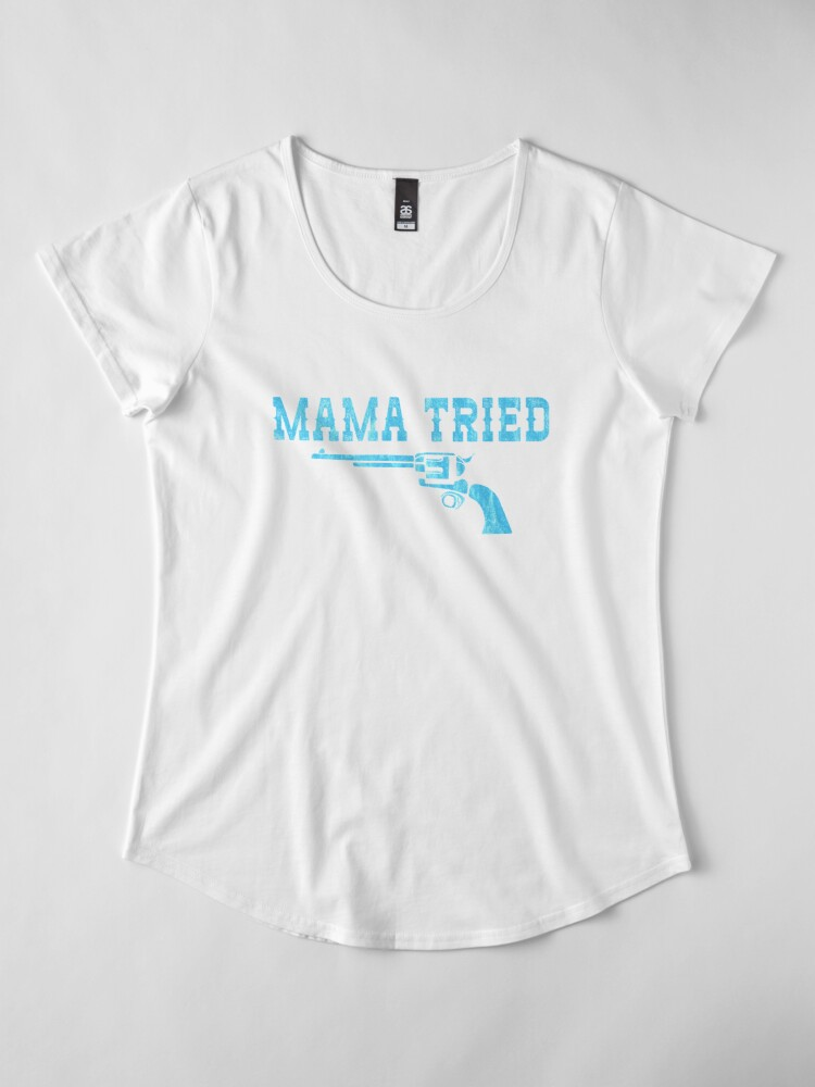 31edb632b89d69 Mama Tried - Outlaw Country Six Shooter Design