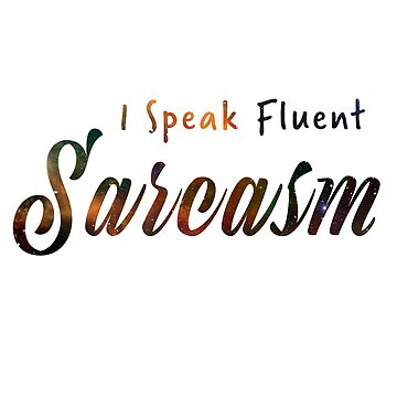Sarcastic Quote: I Speak Fluent Sarcasm by mazemischief
