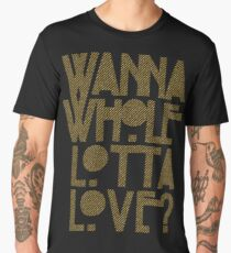 Wanna Whole Lotta Love Men's Premium T-Shirt