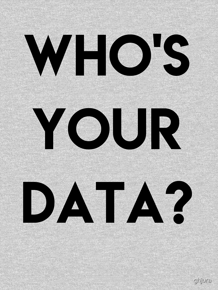WHO'S YOUR DATA ? by ghjura