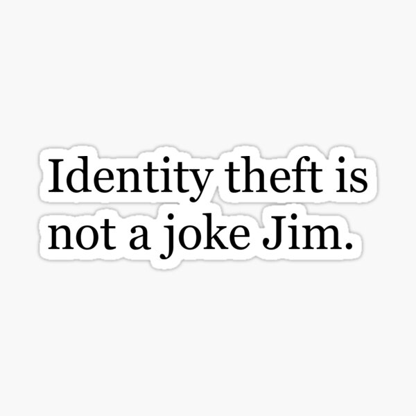 Identity Theft is NOT a joke Jim! Sticker