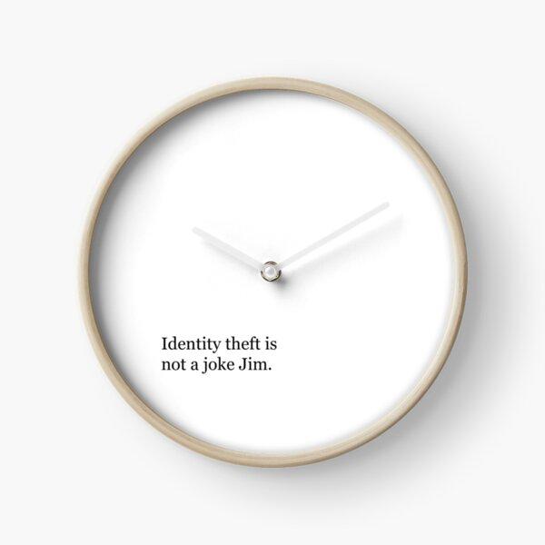 Identity Theft is NOT a joke Jim! Clock