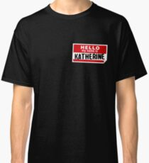 Hello My Name Is Katherine Name Tag Classic T-Shirt