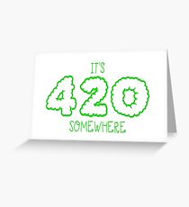 It's 420 Somewhere... Greeting Card