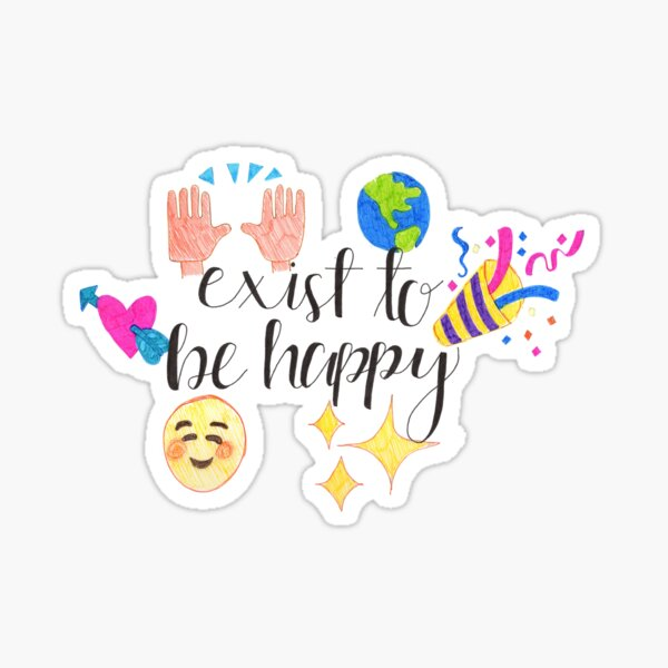Exist To Be Happy Sticker