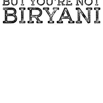 But You're Not Biryani by kamrankhan