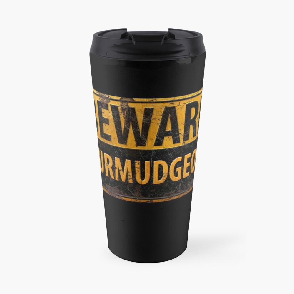 BEWARE CURMUDGEON - Rusty Danger Warning Sign Travel Mug