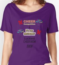 CHEER Competition & it's MY BIRTHDAY Luckiest CHEER MOM Ever Women's Relaxed Fit T-Shirt