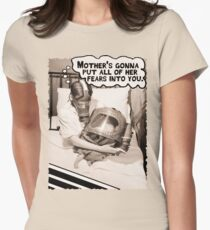 Mother's Gonna Put All of Her Fears Into You Women's Fitted T-Shirt