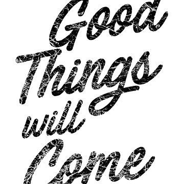 Good Things Will Come by inspires