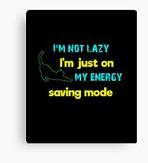 I'm not lazy, I'm just on my energy saving mode Canvas Print