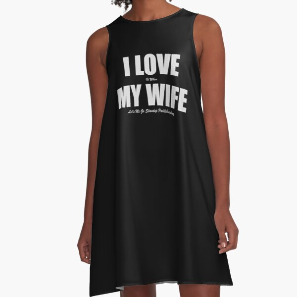 I Love It When My Wife Let's Me Go Stand Up Paddleboarding A-Line Dress