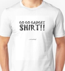 Go Go Gadget SHIRT!! T-Shirt