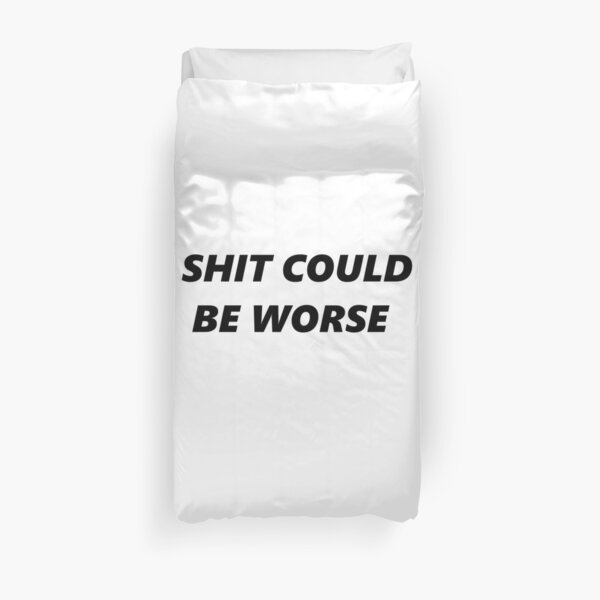 Shit could be worse Duvet Cover