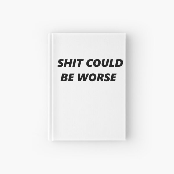 Shit could be worse Hardcover Journal