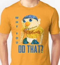 WHY YOU DO THAT? Unisex T-Shirt