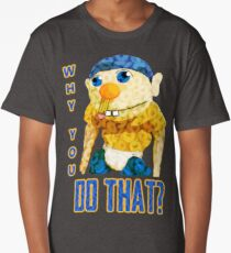 WHY YOU DO THAT? Long T-Shirt