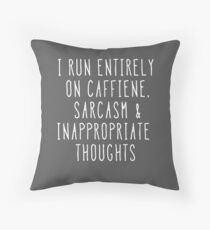 I Run Entirely on Caffeine, Sarcasm and Inappropriate Thoughts Throw Pillow