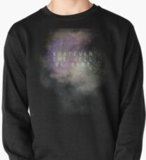 """""""Whatever the hell we want"""" Pullover"""