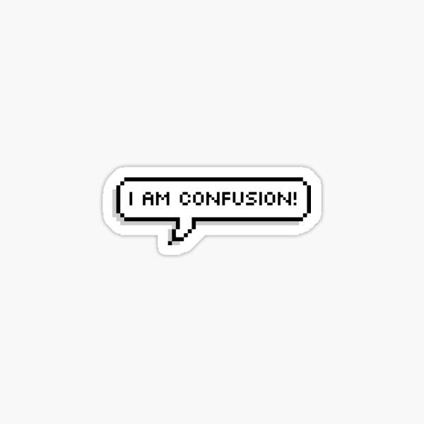 i am confusion! Sticker