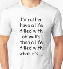 I'd rather have a life of oh well's than a life of what if's Unisex T-Shirt