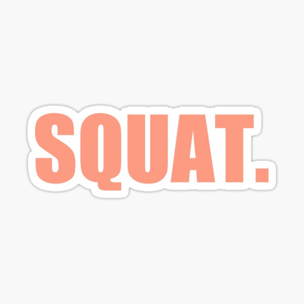 SQUAT. That's all. Sticker