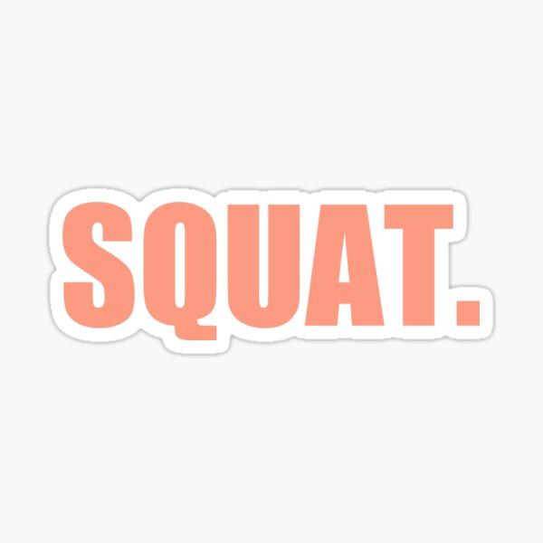 SQUAT. That's all. Sticker
