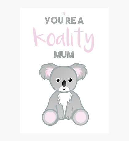 You're a Koality Mum Photographic Print
