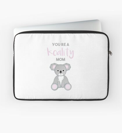 You're a KOALITY mom Laptop Sleeve